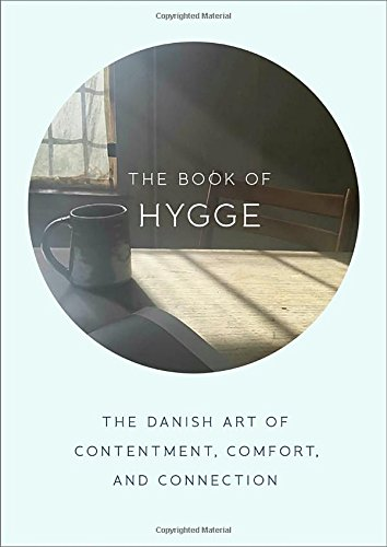 The Book of Hygge The Danish Art of Contentment, Comfort, and Connection